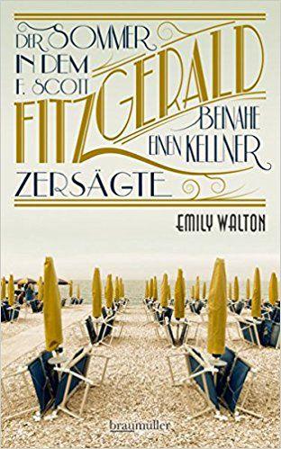 Emily Walton - Der Sommer, in dem F. Scott Fitzgerald beinahe einen Kellner zersägte
