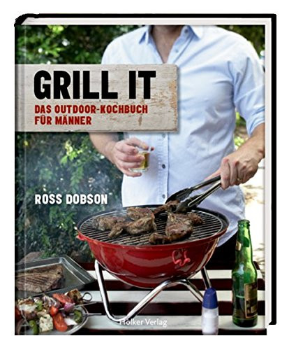 Grill it! - Das Outdoor-Kochbuch für Männer