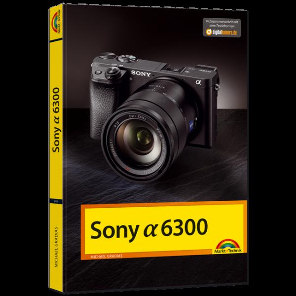 Sony Alpha 6300 - Das Handbuch