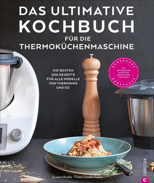 Das ultimative Kochbuch für die Küchenmaschine (Thermomix®)
